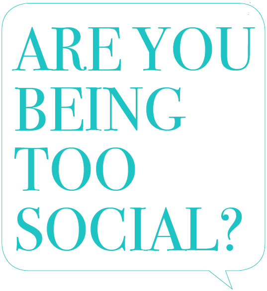 Are you being too social?